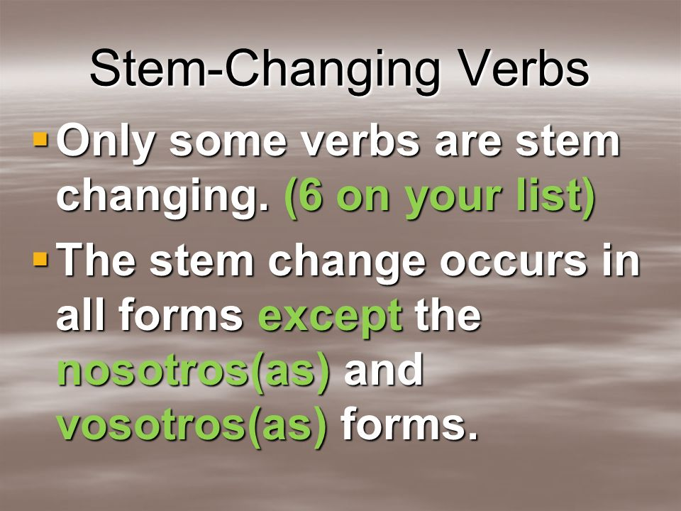 Stem-Changing Verbs Let´s look at some verbs that have a stem change of e > ie: Let´s look at some verbs that have a stem change of e > ie: