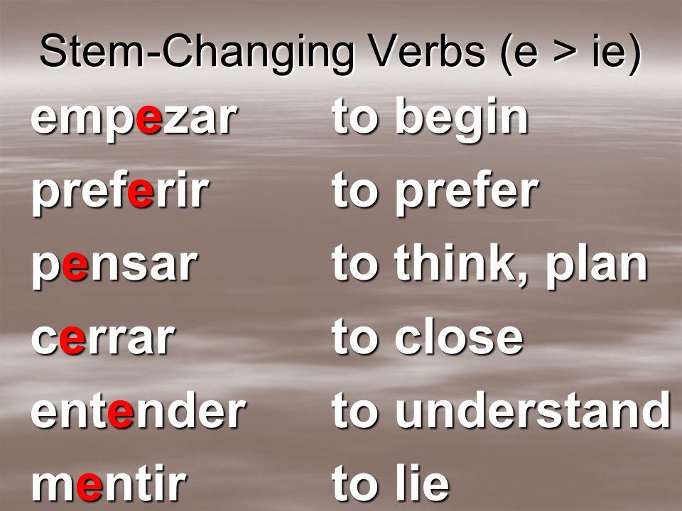 Stem-Changing Verbs (e > ie) empezar preferir pensar cerrar entender mentir to begin to prefer to think, plan to close to understand to lie