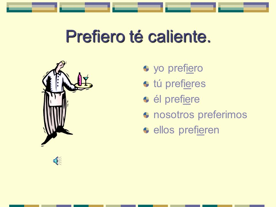 Prefieres té o café. Lets look at a typical stem- changing verb: preferir.