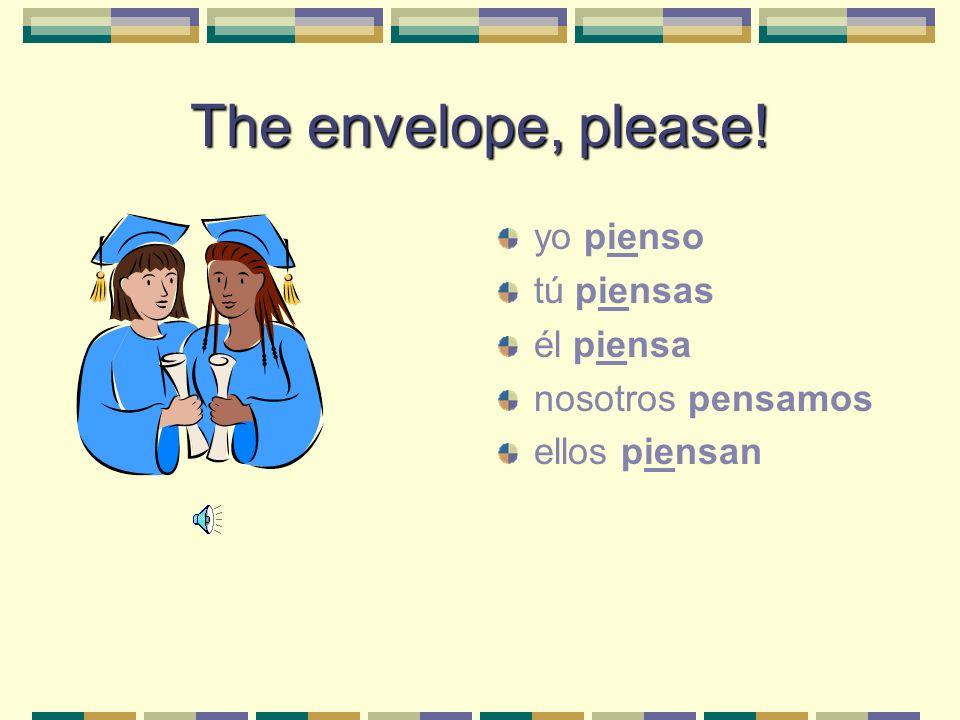 Hay más… Pensar (e > ie): What are the five forms? yo ______ tú ______ él ______ nosotros ______ ellos ______
