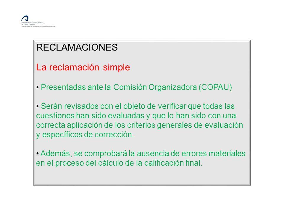 RECLAMACIONES La reclamación simple Presentadas ante la Comisión Organizadora (COPAU) Serán revisados con el objeto de verificar que todas las cuestiones han sido evaluadas y que lo han sido con una correcta aplicación de los criterios generales de evaluación y específicos de corrección.