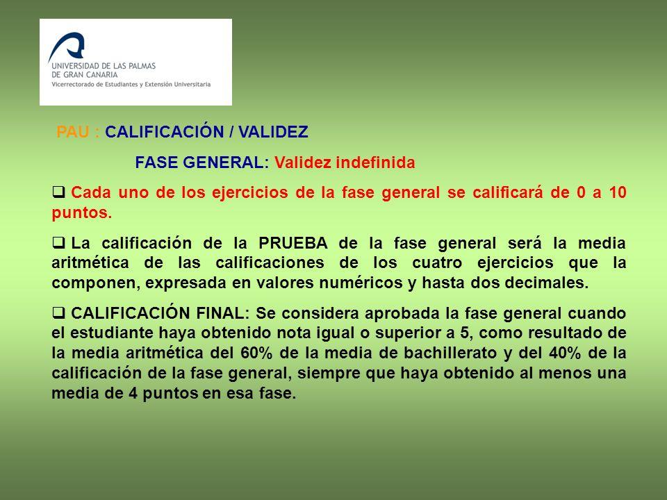 PAU : CALIFICACIÓN / VALIDEZ FASE GENERAL: Validez indefinida Cada uno de los ejercicios de la fase general se calificará de 0 a 10 puntos.