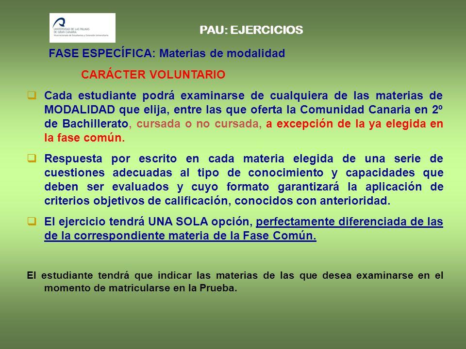 Cada estudiante podrá examinarse de cualquiera de las materias de MODALIDAD que elija, entre las que oferta la Comunidad Canaria en 2º de Bachillerato, cursada o no cursada, a excepción de la ya elegida en la fase común.