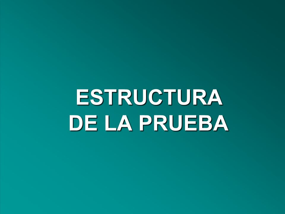 ESTRUCTURA DE LA PRUEBA ESTRUCTURA DE LA PRUEBA