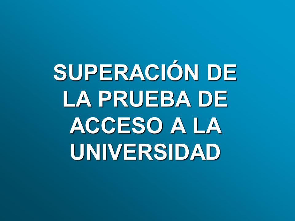 SUPERACIÓN DE LA PRUEBA DE ACCESO A LA UNIVERSIDAD