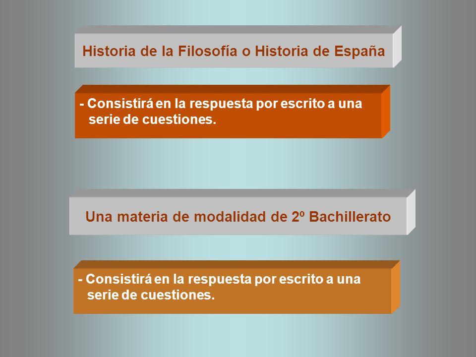 Una materia de modalidad de 2º Bachillerato - Consistirá en la respuesta por escrito a una serie de cuestiones. Historia de la Filosofía o Historia de