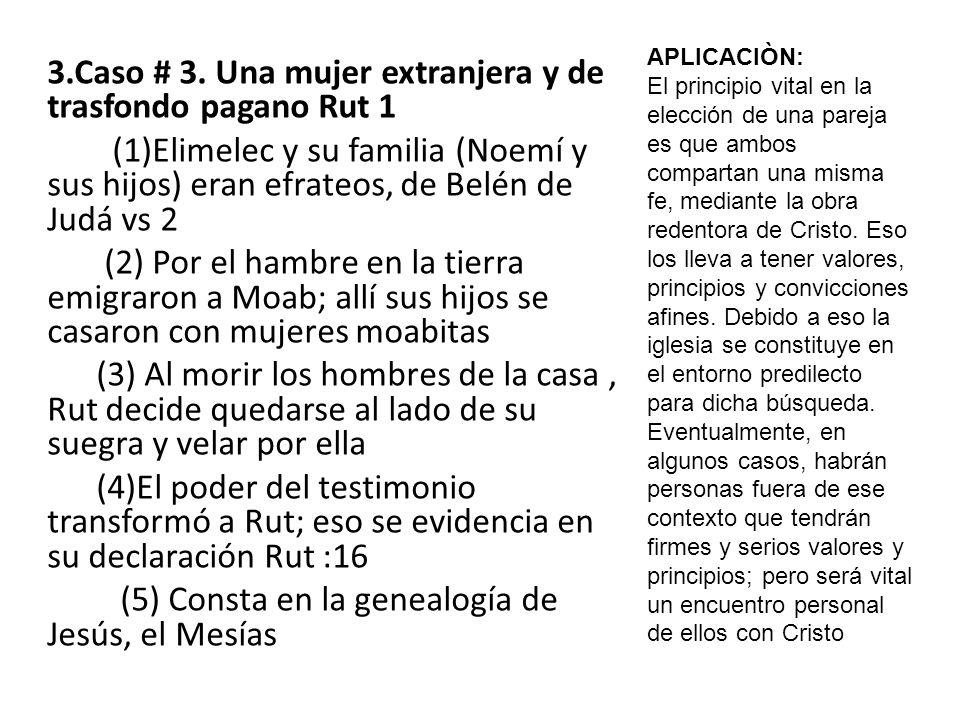 3.Caso # 3. Una mujer extranjera y de trasfondo pagano Rut 1 (1)Elimelec y su familia (Noemí y sus hijos) eran efrateos, de Belén de Judá vs 2 (2) Por