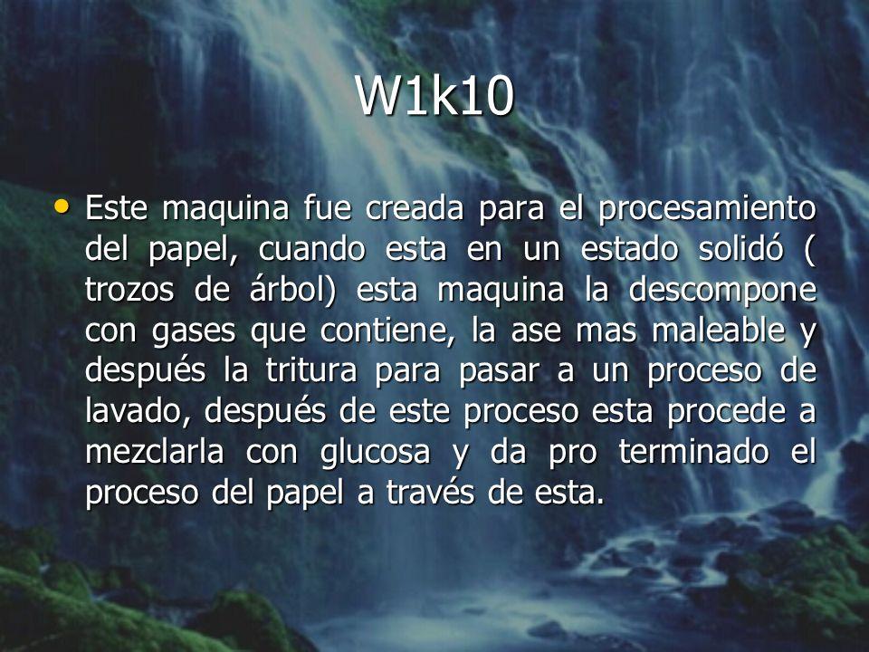 W1k10 Este maquina fue creada para el procesamiento del papel, cuando esta en un estado solidó ( trozos de árbol) esta maquina la descompone con gases que contiene, la ase mas maleable y después la tritura para pasar a un proceso de lavado, después de este proceso esta procede a mezclarla con glucosa y da pro terminado el proceso del papel a través de esta.