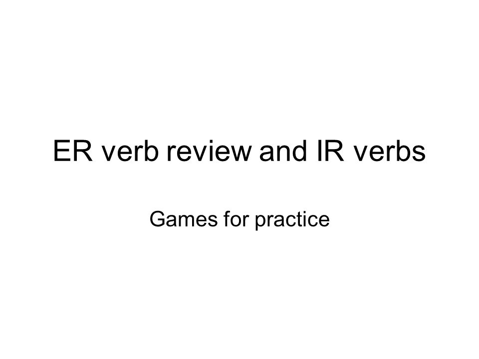 ER verb review and IR verbs Games for practice