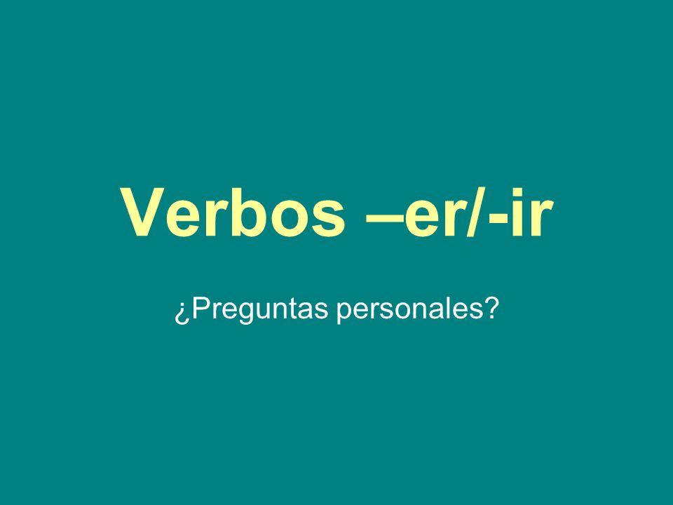 Verbos –er/-ir ¿Preguntas personales?