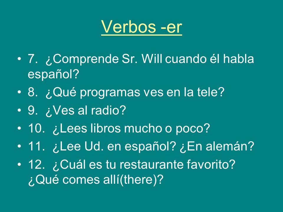 Verbos -er 7. ¿Comprende Sr. Will cuando él habla español.