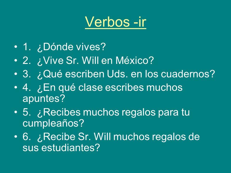 Verbos -ir 1. ¿Dónde vives. 2. ¿Vive Sr. Will en México.
