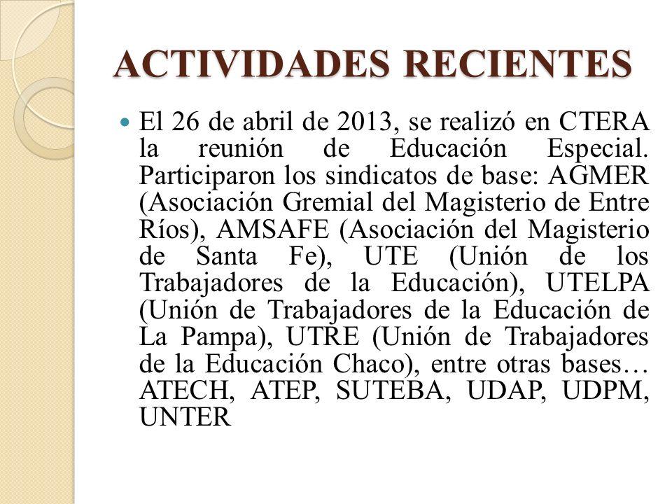 ACTIVIDADES RECIENTES El 26 de abril de 2013, se realizó en CTERA la reunión de Educación Especial. Participaron los sindicatos de base: AGMER (Asocia