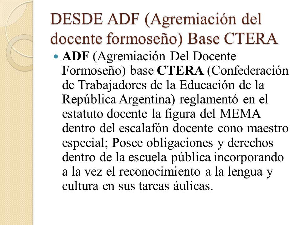 DESDE ADF (Agremiación del docente formoseño) Base CTERA ADF (Agremiación Del Docente Formoseño) base CTERA (Confederación de Trabajadores de la Educa