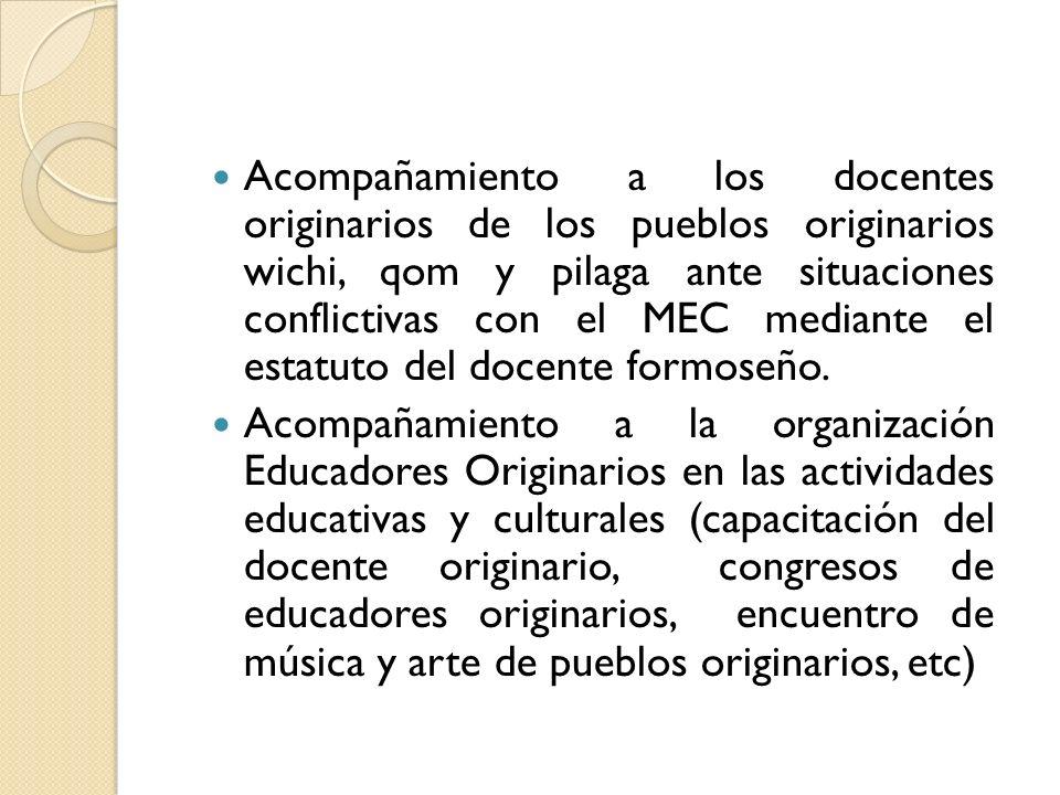 Acompañamiento a los docentes originarios de los pueblos originarios wichi, qom y pilaga ante situaciones conflictivas con el MEC mediante el estatuto