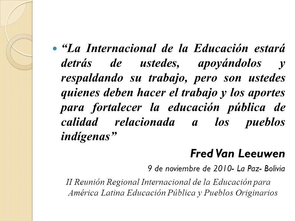 La Internacional de la Educación estará detrás de ustedes, apoyándolos y respaldando su trabajo, pero son ustedes quienes deben hacer el trabajo y los