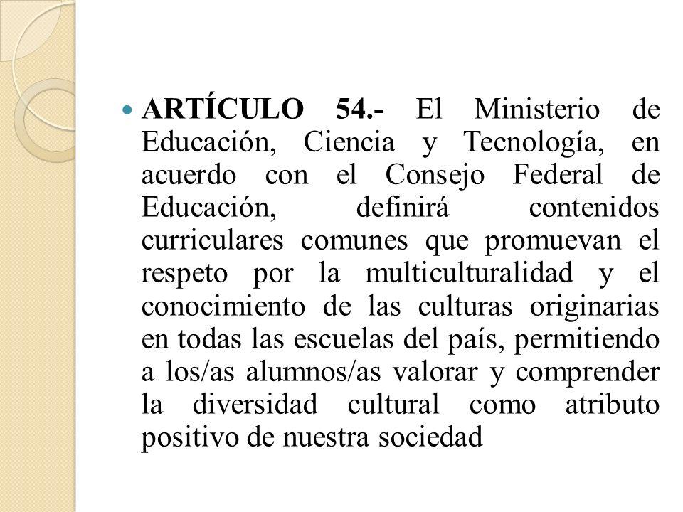 ARTÍCULO 54.- El Ministerio de Educación, Ciencia y Tecnología, en acuerdo con el Consejo Federal de Educación, definirá contenidos curriculares comun