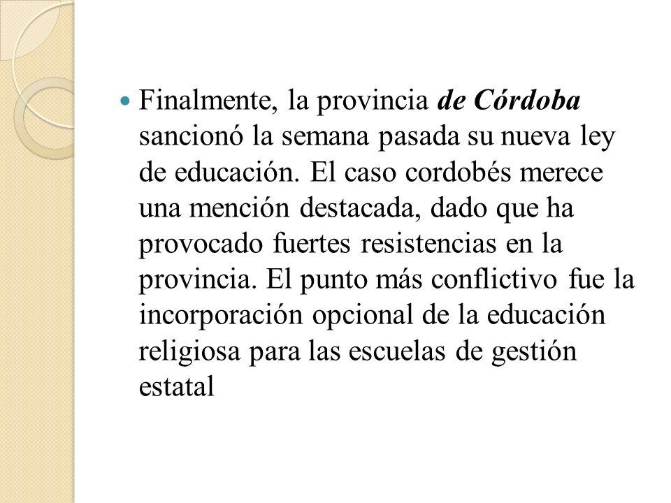 Finalmente, la provincia de Córdoba sancionó la semana pasada su nueva ley de educación. El caso cordobés merece una mención destacada, dado que ha pr