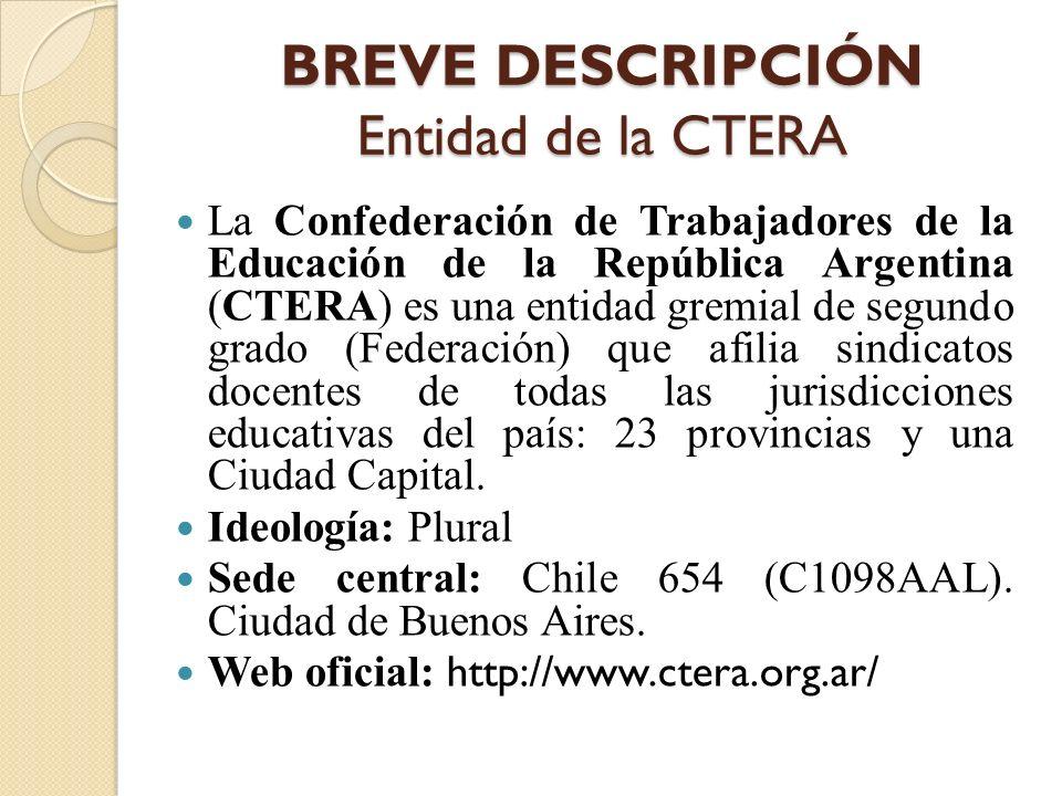 BREVE DESCRIPCIÓN Entidad de la CTERA La Confederación de Trabajadores de la Educación de la República Argentina (CTERA) es una entidad gremial de seg
