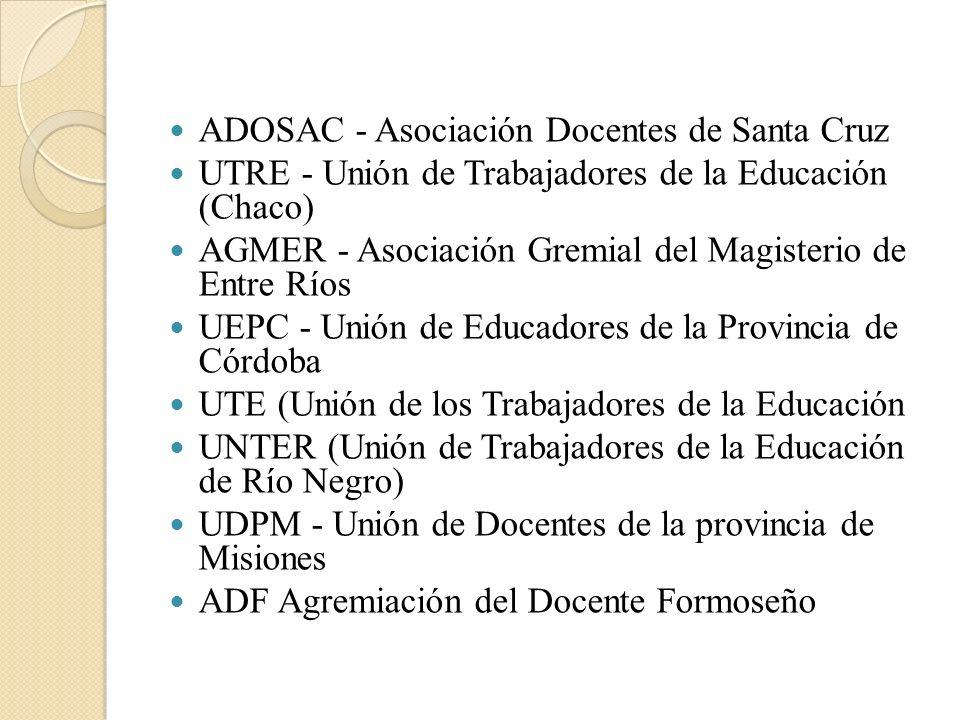 ADOSAC - Asociación Docentes de Santa Cruz UTRE - Unión de Trabajadores de la Educación (Chaco) AGMER - Asociación Gremial del Magisterio de Entre Río