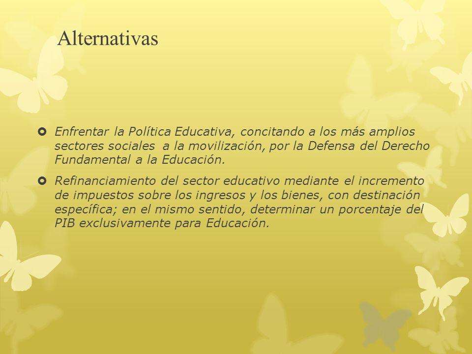 Alternativas Enfrentar la Política Educativa, concitando a los más amplios sectores sociales a la movilización, por la Defensa del Derecho Fundamental a la Educación.