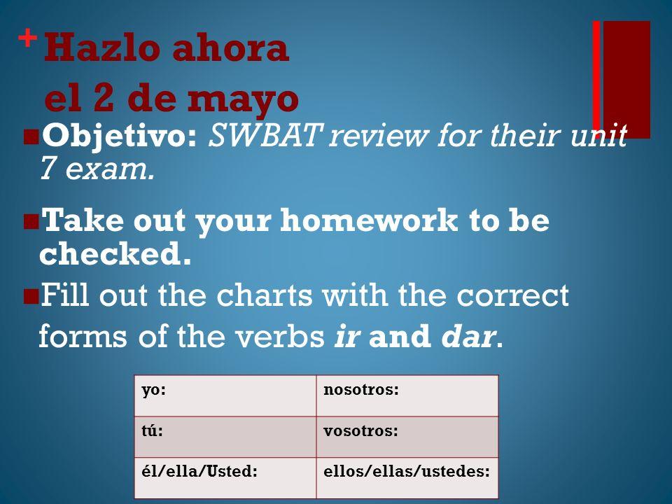 + Hazlo ahora el 2 de mayo Objetivo: SWBAT review for their unit 7 exam.