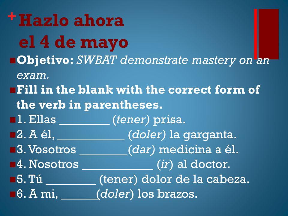 + Hazlo ahora el 4 de mayo Objetivo: SWBAT demonstrate mastery on an exam.