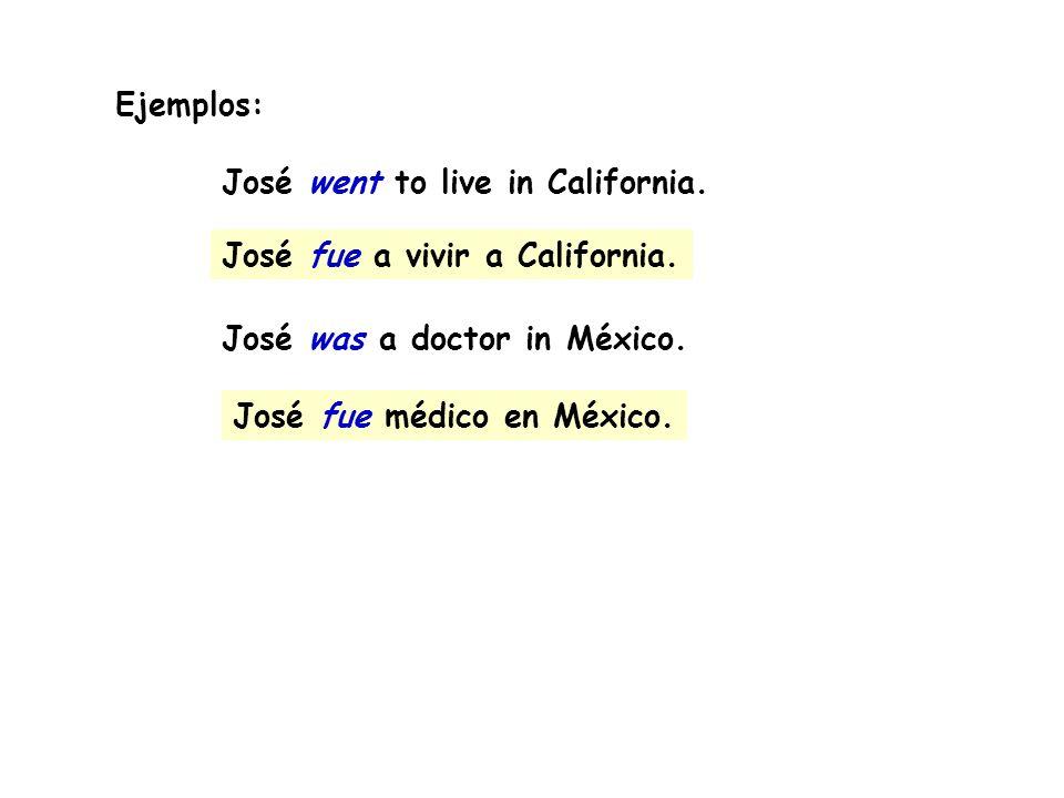 Ejemplos: José went to live in California. José was a doctor in México. José fue a vivir a California. José fue médico en México.