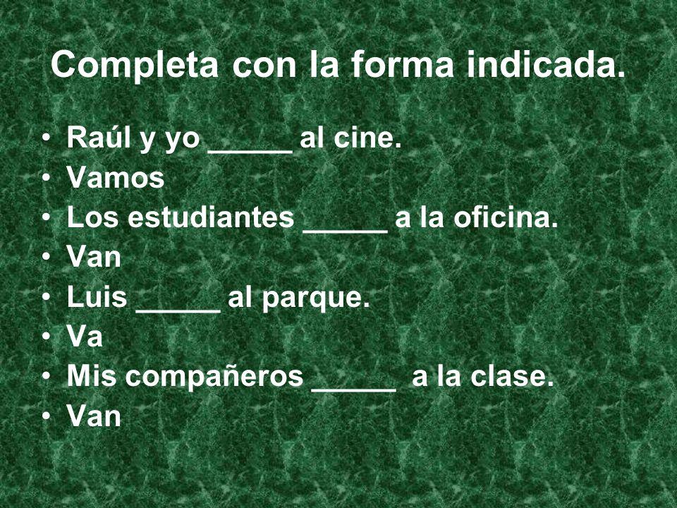 Completa con la forma indicada. Raúl y yo _____ al cine.