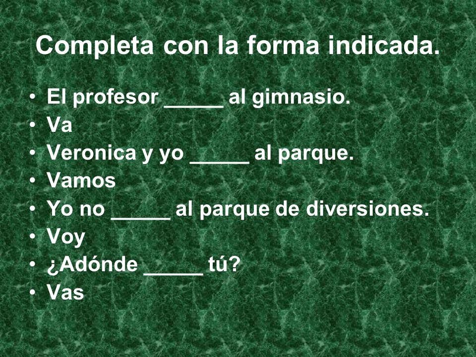 Completa con la forma indicada. El profesor _____ al gimnasio.
