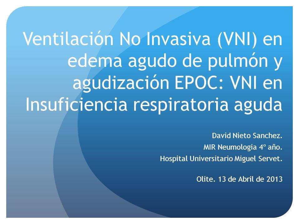 Ventilación No Invasiva (VNI) en edema agudo de pulmón y agudización EPOC: VNI en Insuficiencia respiratoria aguda David Nieto Sanchez. MIR Neumologia