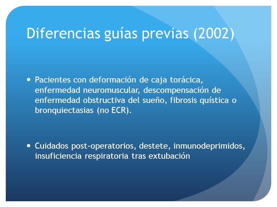 Diferencias guías previas (2002) Pacientes con deformación de caja torácica, enfermedad neuromuscular, descompensación de enfermedad obstructiva del s