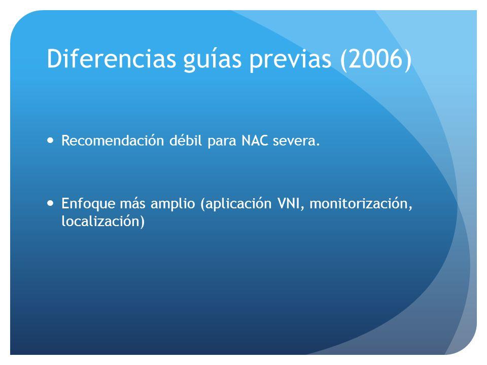Diferencias guías previas (2006) Recomendación débil para NAC severa. Enfoque más amplio (aplicación VNI, monitorización, localización)