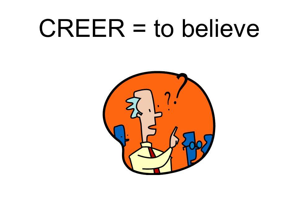 CREER = to believe