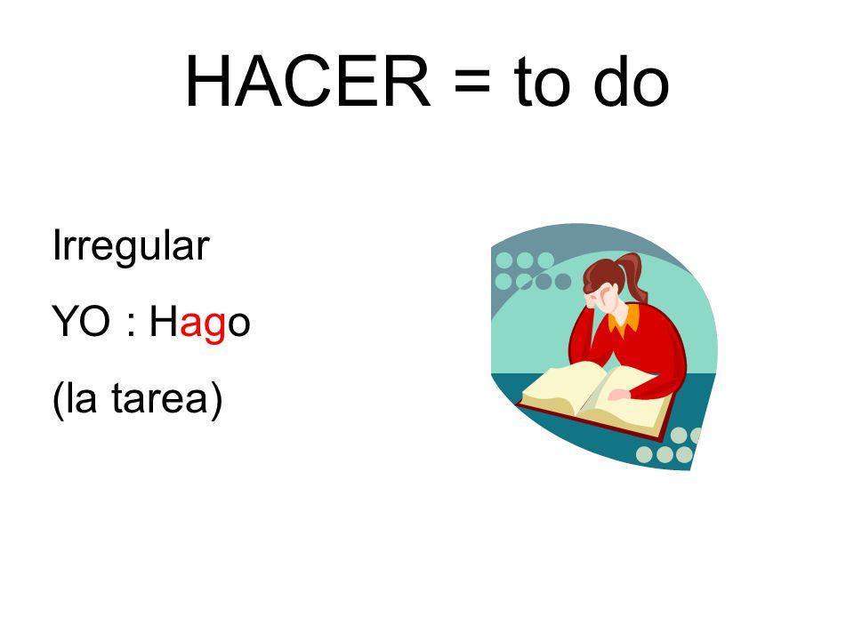 HACER = to do Irregular YO : Hago (la tarea)