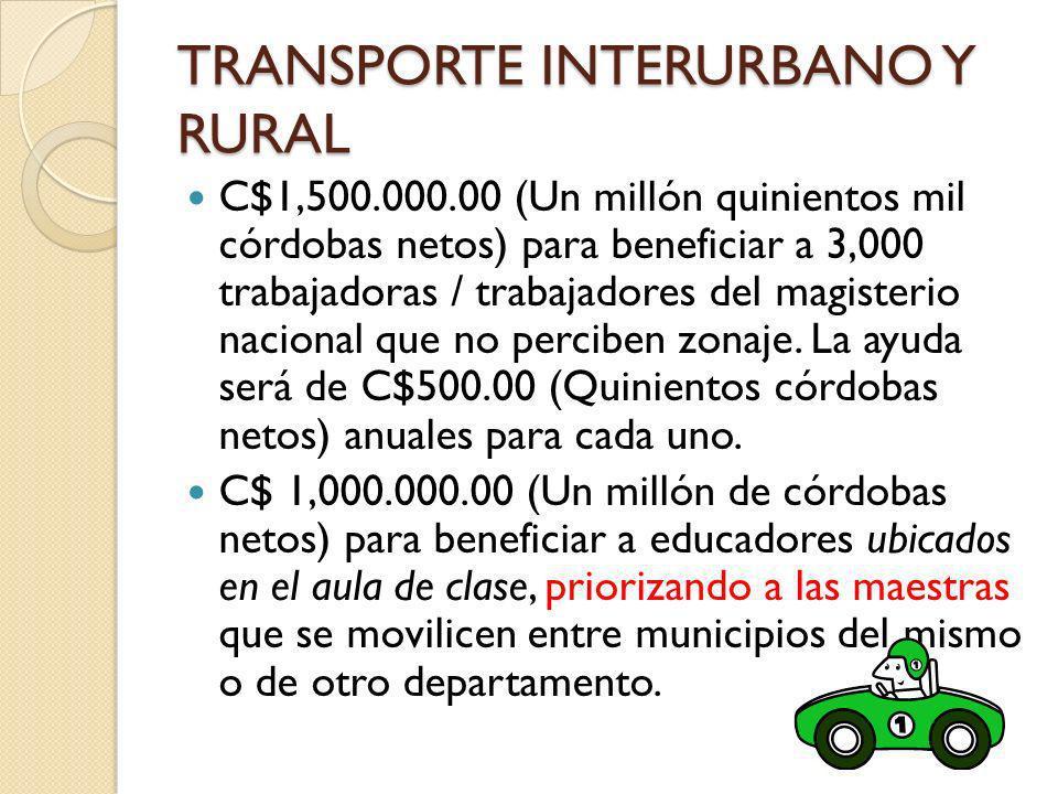 TRANSPORTE INTERURBANO Y RURAL C$1,500.000.00 (Un millón quinientos mil córdobas netos) para beneficiar a 3,000 trabajadoras / trabajadores del magist