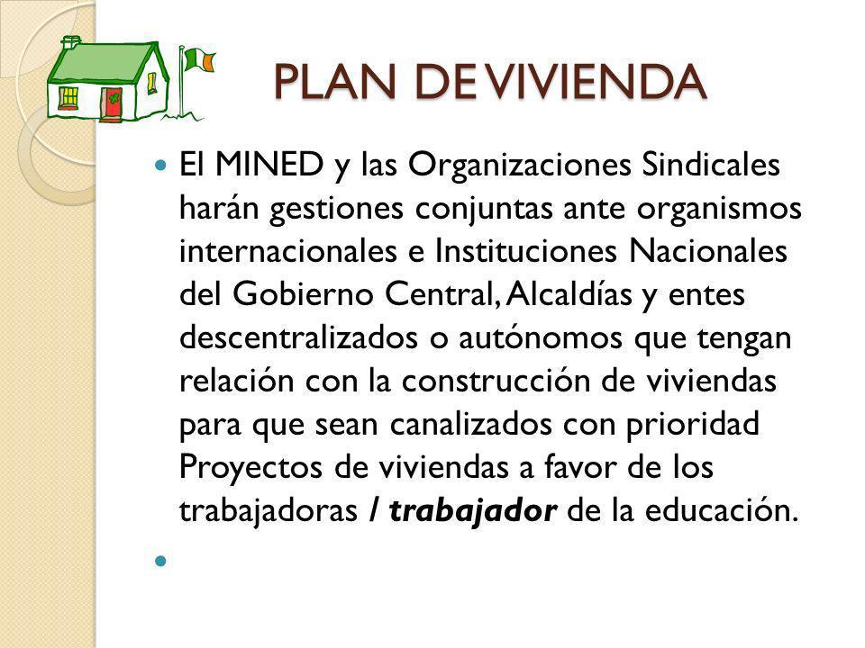 PLAN DE VIVIENDA El MINED y las Organizaciones Sindicales harán gestiones conjuntas ante organismos internacionales e Instituciones Nacionales del Gob
