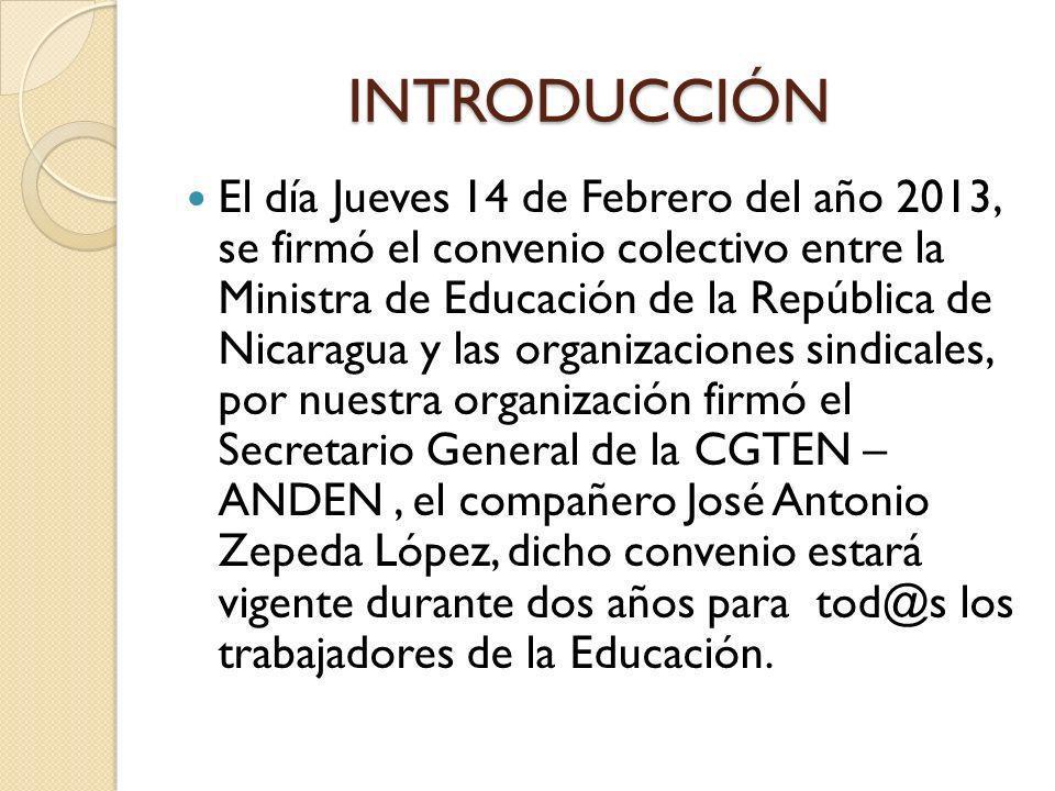 INTRODUCCIÓN El día Jueves 14 de Febrero del año 2013, se firmó el convenio colectivo entre la Ministra de Educación de la República de Nicaragua y la