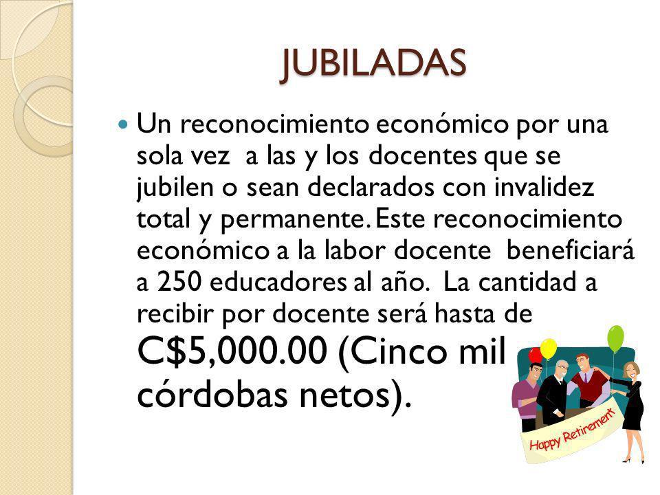 JUBILADAS Un reconocimiento económico por una sola vez a las y los docentes que se jubilen o sean declarados con invalidez total y permanente. Este re