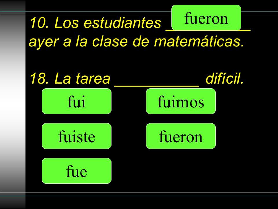10. Los estudiantes __________ ayer a la clase de matemáticas.
