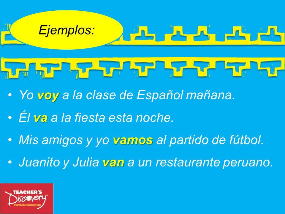 Ejemplos: voyYo voy a la clase de Español mañana.vaÉl va a la fiesta esta noche.