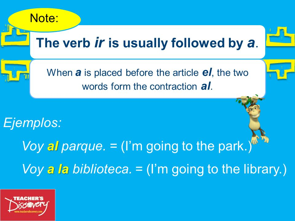 When a is placed before the article el, the two words form the contraction al.