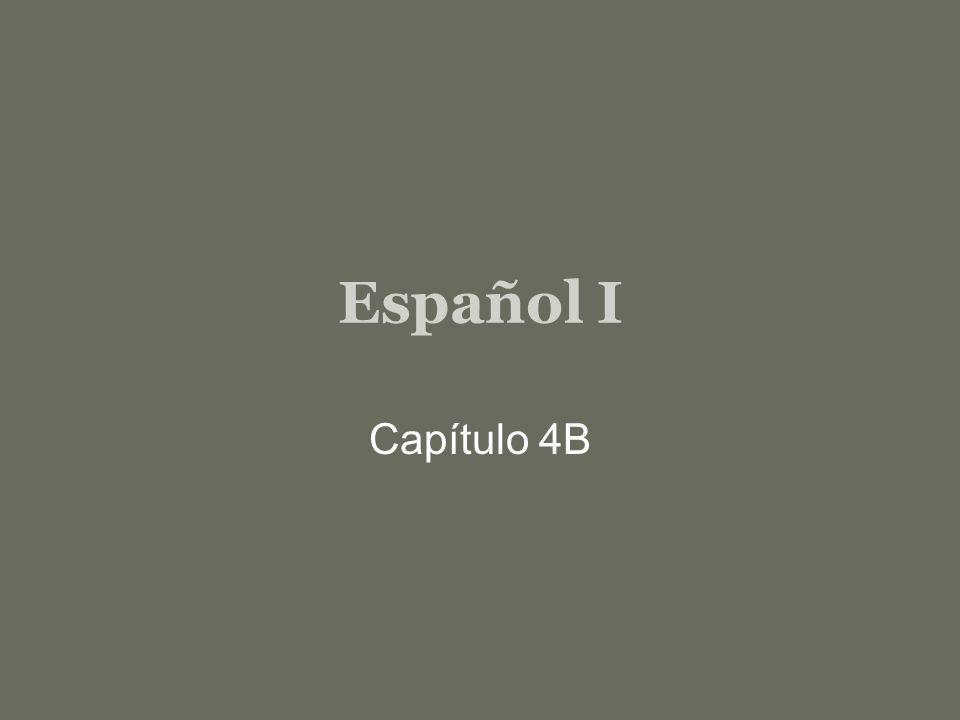 Español I Capítulo 4B