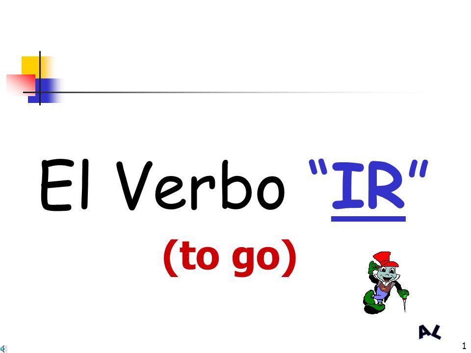 1 El Verbo IR (to go)