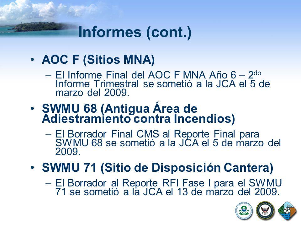 Informes (cont.) AOC F (Sitios MNA) –El Informe Final del AOC F MNA Año 6 – 2 do Informe Trimestral se sometió a la JCA el 5 de marzo del 2009. SWMU 6