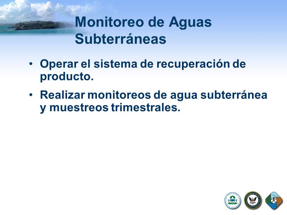 Monitoreo de Aguas Subterráneas Operar el sistema de recuperación de producto. Realizar monitoreos de agua subterránea y muestreos trimestrales.
