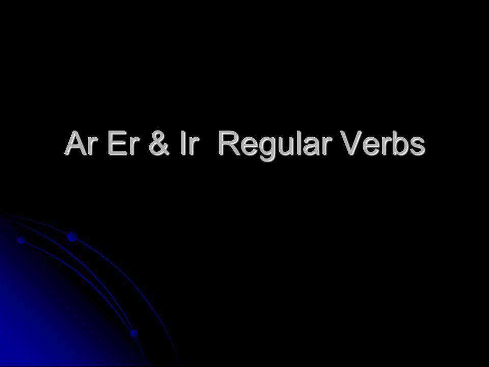 Ar Er & Ir Regular Verbs