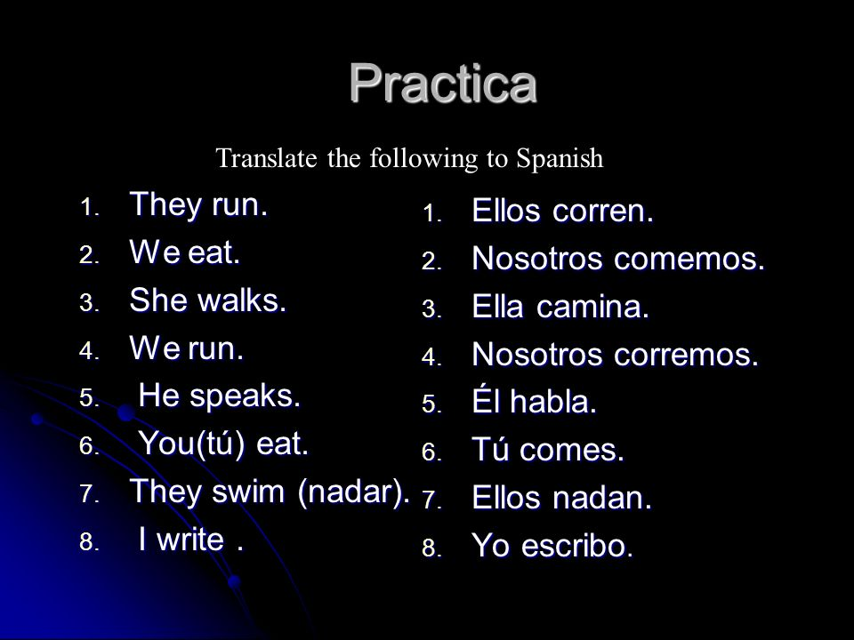 Practica 1. They run. 2. We eat. 3. She walks.