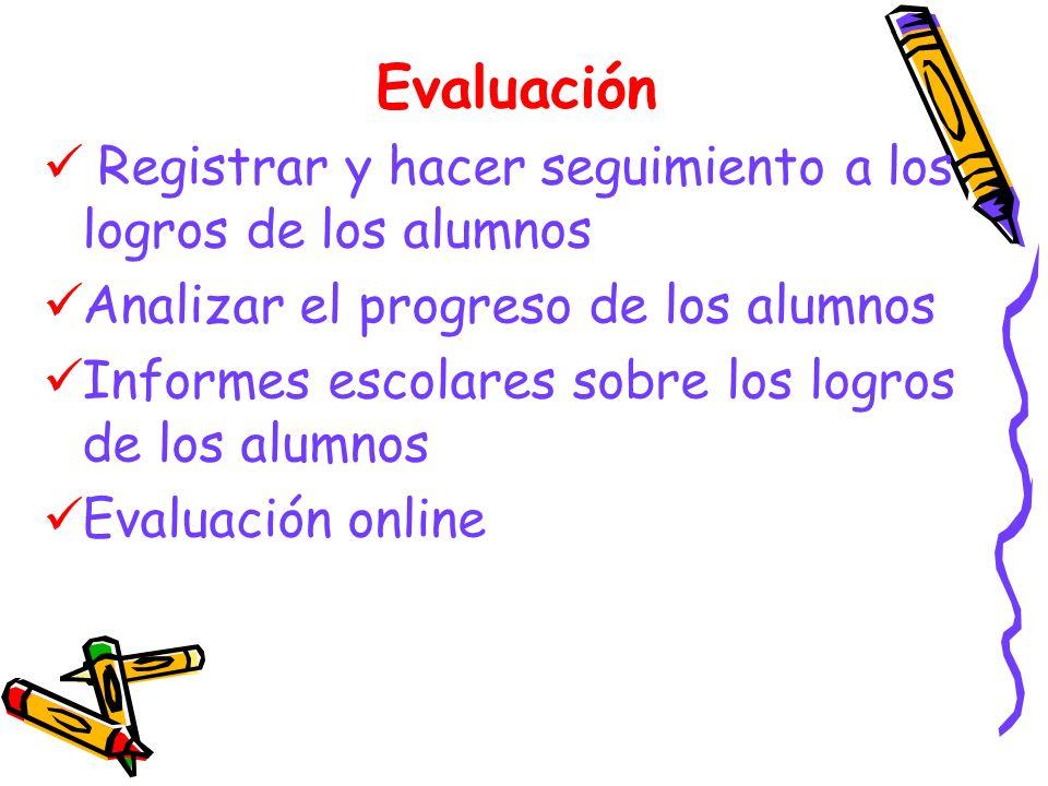 Evaluación Registrar y hacer seguimiento a los logros de los alumnos Analizar el progreso de los alumnos Informes escolares sobre los logros de los alumnos Evaluación online