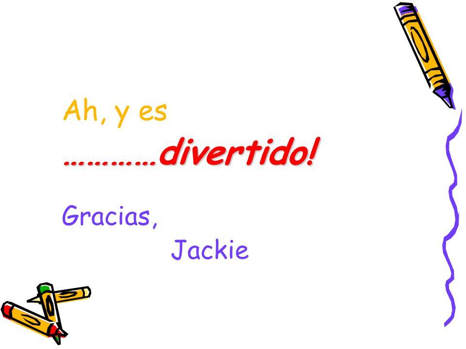 Ah, y es…………divertido! Gracias, Jackie